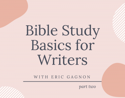 Bible Study Basics for Writers: Part Two with Eric Gagnon